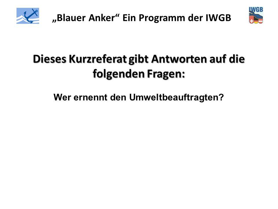 """""""Blauer Anker"""" Ein Programm der IWGB Dieses Kurzreferat gibt Antworten auf die folgenden Fragen: Wer ernennt den Umweltbeauftragten?"""