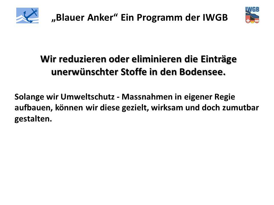 """""""Blauer Anker"""" Ein Programm der IWGB Wir reduzieren oder eliminieren die Einträge unerwünschter Stoffe in den Bodensee. Solange wir Umweltschutz - Mas"""