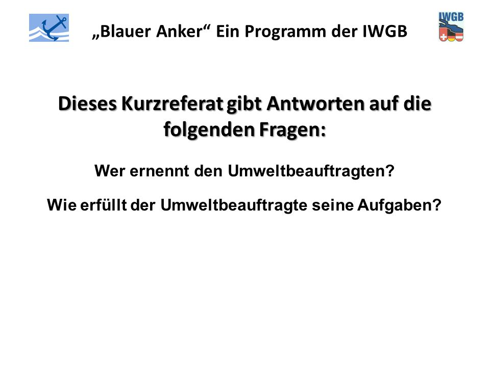 """""""Blauer Anker"""" Ein Programm der IWGB Dieses Kurzreferat gibt Antworten auf die folgenden Fragen: Wer ernennt den Umweltbeauftragten? Wie erfüllt der U"""