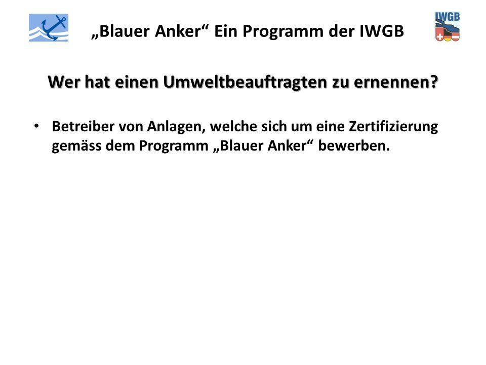 """""""Blauer Anker"""" Ein Programm der IWGB Wer hat einen Umweltbeauftragten zu ernennen? Betreiber von Anlagen, welche sich um eine Zertifizierung gemäss de"""