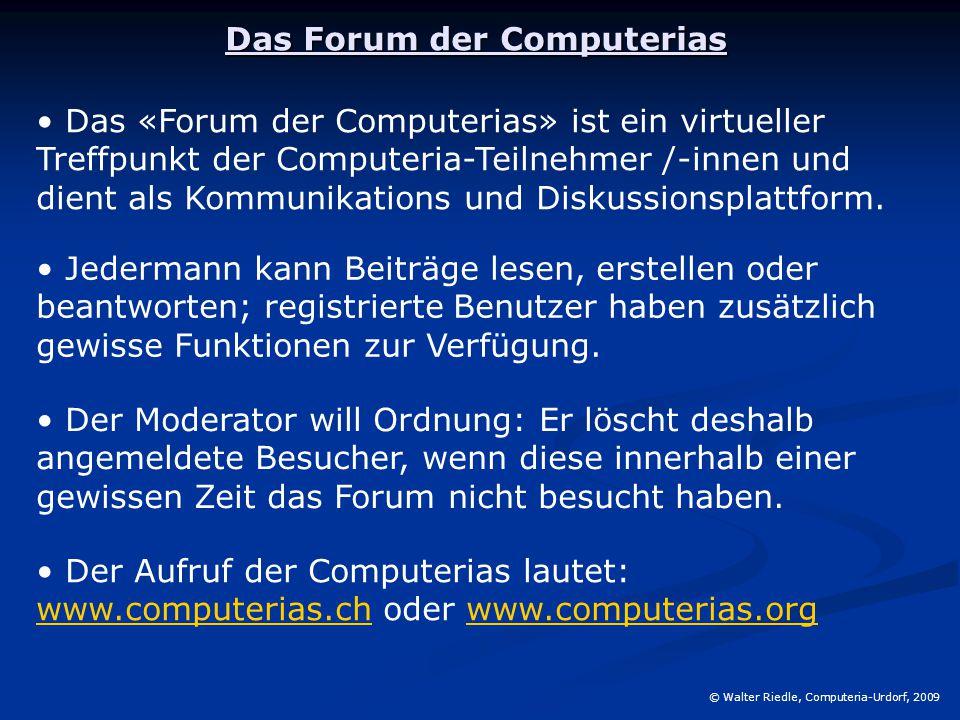 Das Forum der Computerias © Walter Riedle, Computeria-Urdorf, 2009 Das «Forum der Computerias» ist ein virtueller Treffpunkt der Computeria-Teilnehmer