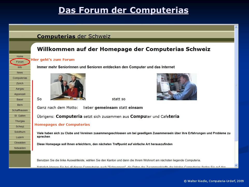 Das Forum der Computerias © Walter Riedle, Computeria-Urdorf, 2009 Homepages der Computerias Hier geht's zum Forum