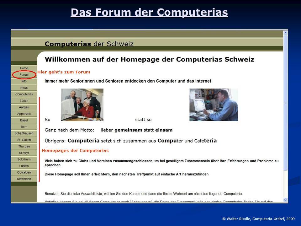 Das Forum der Computerias © Walter Riedle, Computeria-Urdorf, 2009 Homepages der Computerias Hier geht's zum Forum