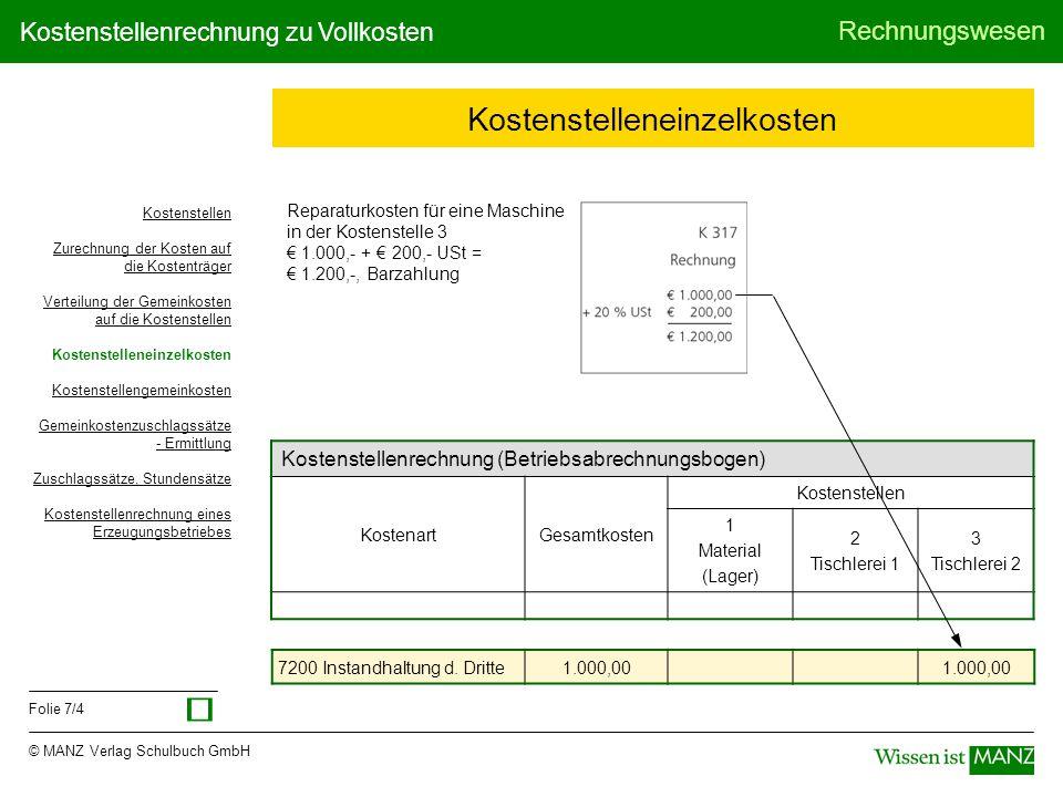 © MANZ Verlag Schulbuch GmbH Rechnungswesen Folie 7/4 Kostenstellenrechnung zu Vollkosten Kostenstelleneinzelkosten Reparaturkosten für eine Maschine