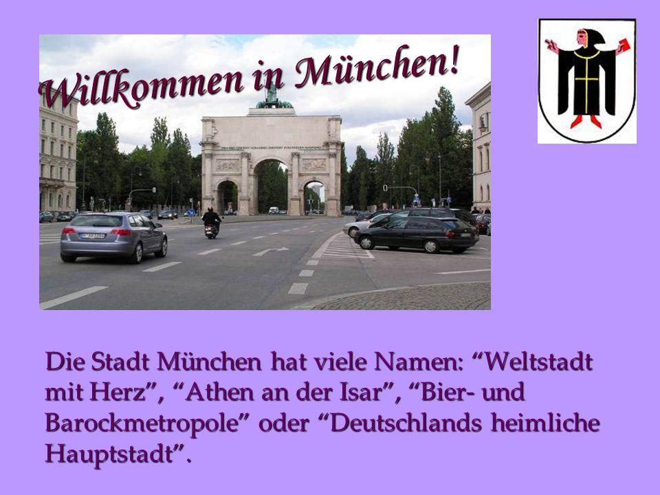 Die Stadt München hat viele Namen: Weltstadt mit Herz , Athen an der Isar , Bier- und Barockmetropole oder Deutschlands heimliche Hauptstadt .