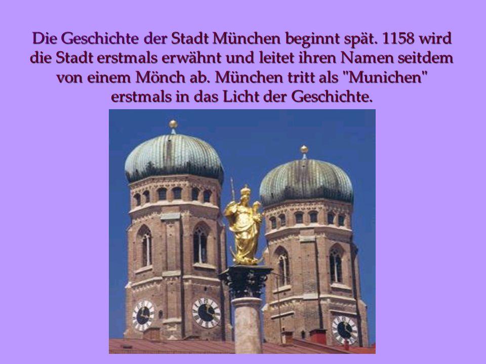 Die Geschichte der Stadt München beginnt spät.