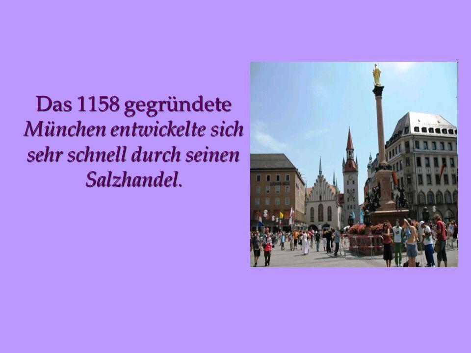 Das 1158 gegründete München entwickelte sich sehr schnell durch seinen Salzhandel.