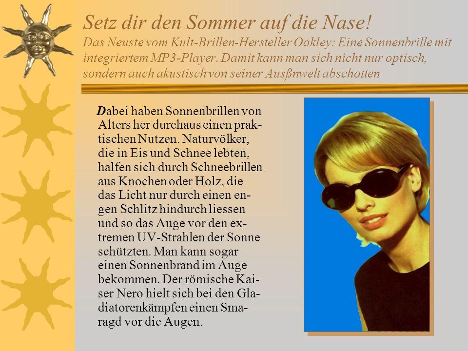 Setz dir den Sommer auf die Nase! Das Neuste vom Kult-Brillen-Hersteller Oakley: Eine Sonnenbrille mit integriertem MP3-Player. Damit kann man sich ni
