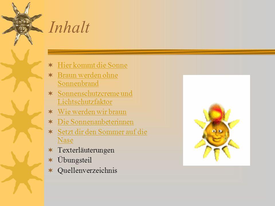 Texterläuterungen  abschotten – отгораживаться  Altersfleck,der – возрастное пигментное пятно  Augenlinse,die – хрусталик (глаза)  beansprucht werden – испытывать нагрузку  belasten – наносить вред  ersehnen – ожидать с нетерпением  feuchtigkeitsspendend – увлажняющий  Hautbindegewebe,das – соединительная кожная ткань  Hauttumor,der – опухоль кожи  Kreislauf,der – кровообращение  Lichtschutzfaktor,der – индекс солнечной защиты  Netzhaut,die – сетчатка  Schlitz,der – щель, прорезь  schonungslos – беспощадно  Smaragd,der – изумруд  Sonnenanbeterin,die – солнцепоклонница  wappnen – подготовить  Zellerneuerung,die – обновление клеток  Zellkern,der – клеточное ядро