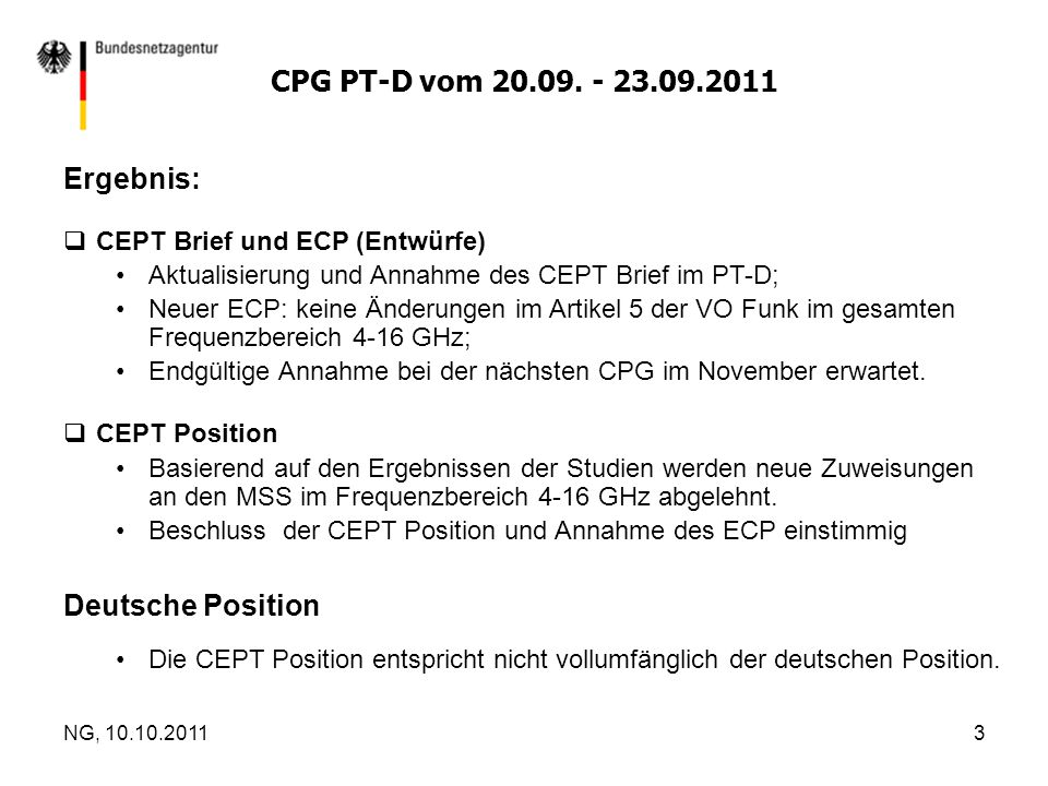Ergebnis:  CEPT Brief und ECP (Entwürfe) Aktualisierung und Annahme des CEPT Brief im PT-D; Neuer ECP: keine Änderungen im Artikel 5 der VO Funk im gesamten Frequenzbereich 4-16 GHz; Endgültige Annahme bei der nächsten CPG im November erwartet.