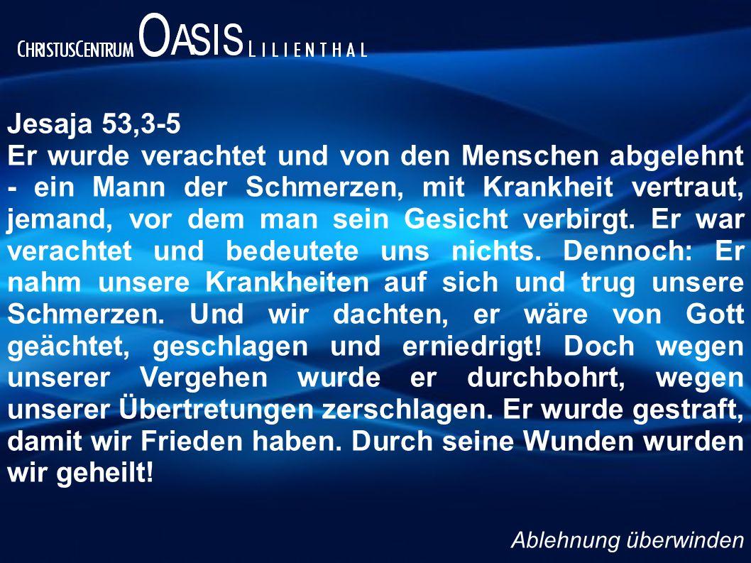 Jesaja 53,3-5 Er wurde verachtet und von den Menschen abgelehnt - ein Mann der Schmerzen, mit Krankheit vertraut, jemand, vor dem man sein Gesicht ver