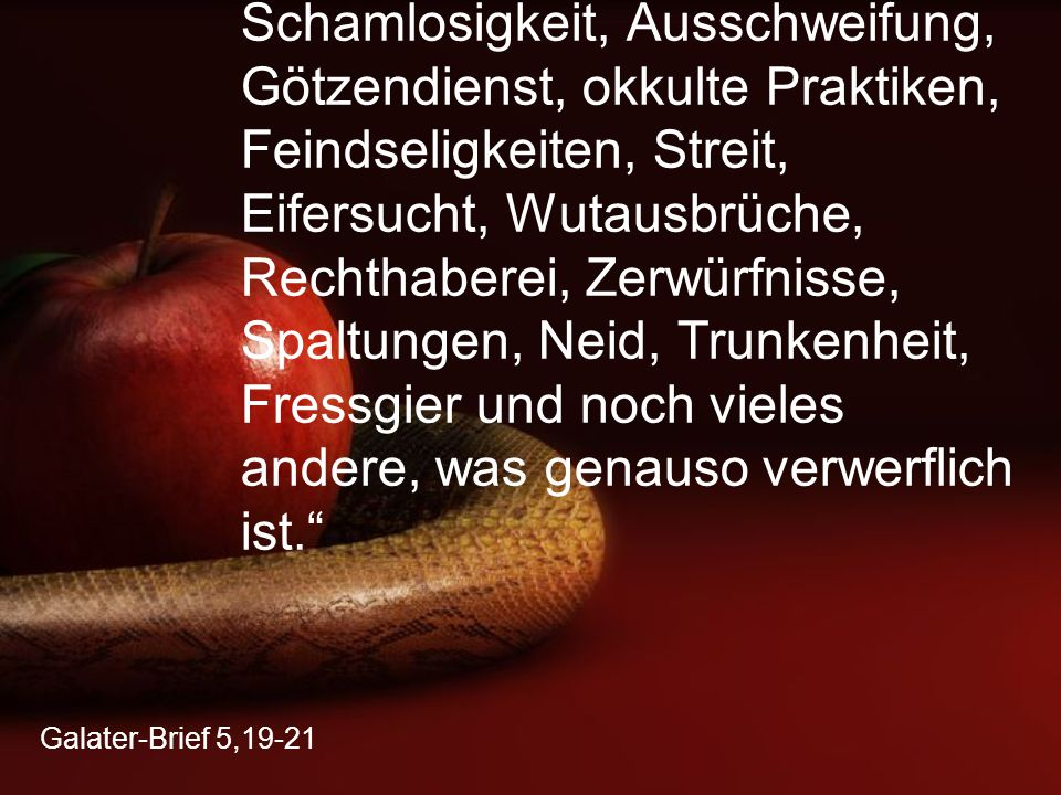 """Galater-Brief 5,21 """"Wer so lebt und handelt, wird keinen Anteil am Reich Gottes bekommen, dem Erbe, das Gott für uns bereithält."""