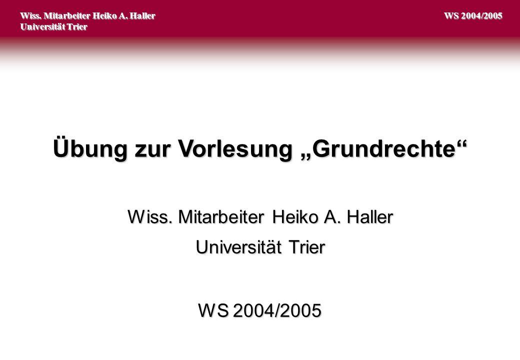 """Übung zur Vorlesung """"Grundrechte"""" Wiss. Mitarbeiter Heiko A. Haller Universität Trier Wiss. Mitarbeiter Heiko A. Haller Universität Trier WS 2004/2005"""