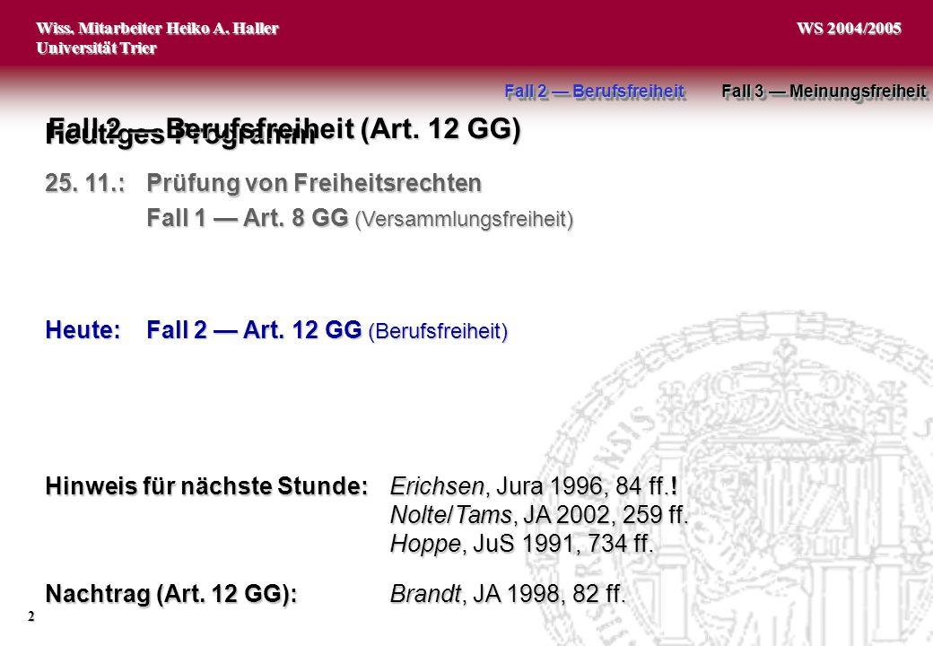 Wiss. Mitarbeiter Heiko A. Haller Universität Trier 2 WS 2004/2005 Heutiges Programm 25. 11.:Prüfung von Freiheitsrechten Fall 1 — Art. 8 GG (Versamml