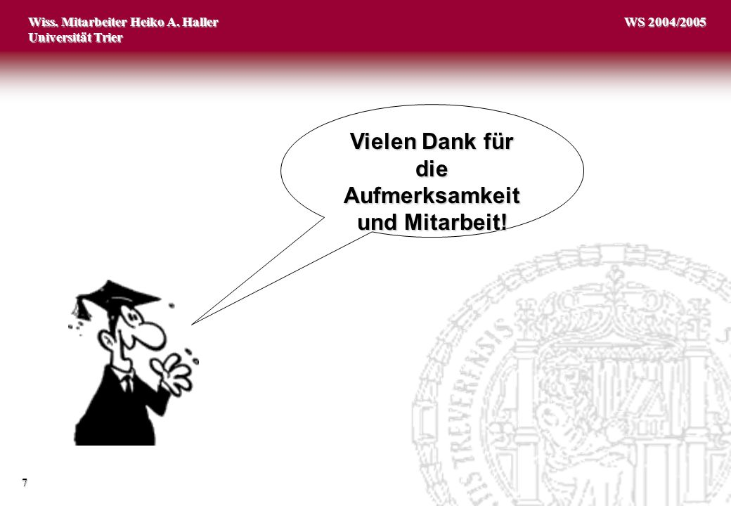 Wiss. Mitarbeiter Heiko A. Haller Universität Trier 7 WS 2004/2005 Vielen Dank für die Aufmerksamkeit und Mitarbeit!