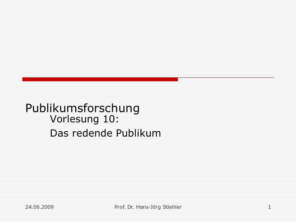 24.06.2009Prof. Dr. Hans-Jörg Stiehler1 Publikumsforschung Vorlesung 10: Das redende Publikum