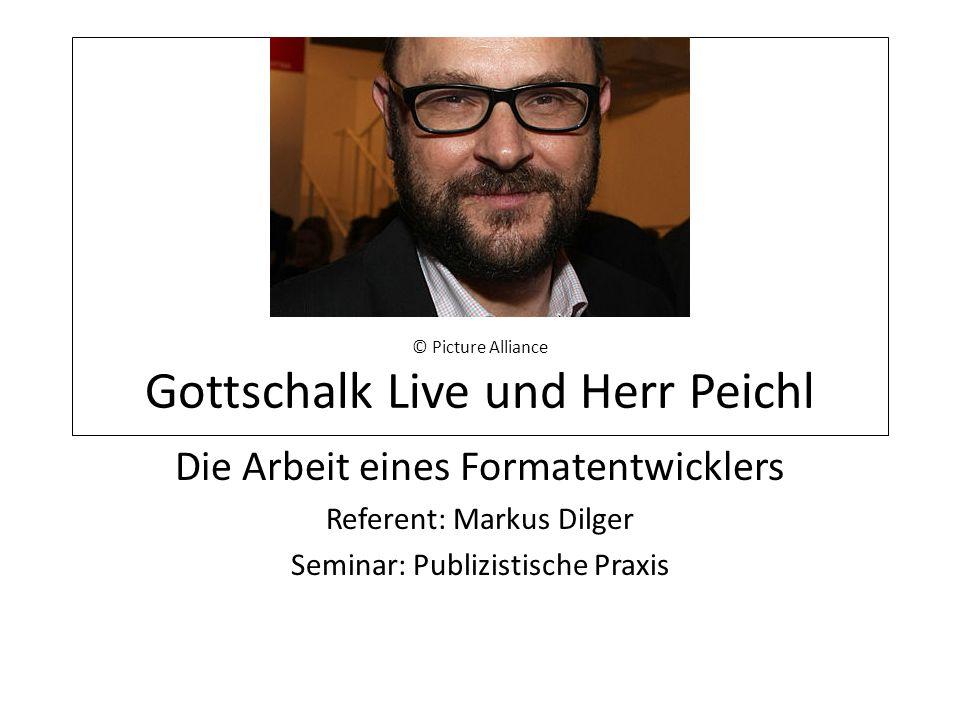 © Picture Alliance © Picture Alliance Gottschalk Live und Herr Peichl Die Arbeit eines Formatentwicklers Referent: Markus Dilger Seminar: Publizistische Praxis