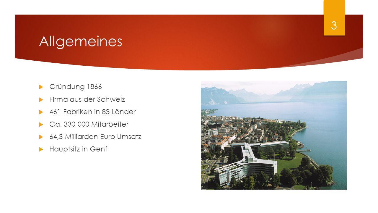 Allgemeines  Gründung 1866  Firma aus der Schweiz  461 Fabriken in 83 Länder  Ca. 330 000 Mitarbeiter  64,3 Milliarden Euro Umsatz  Hauptsitz in