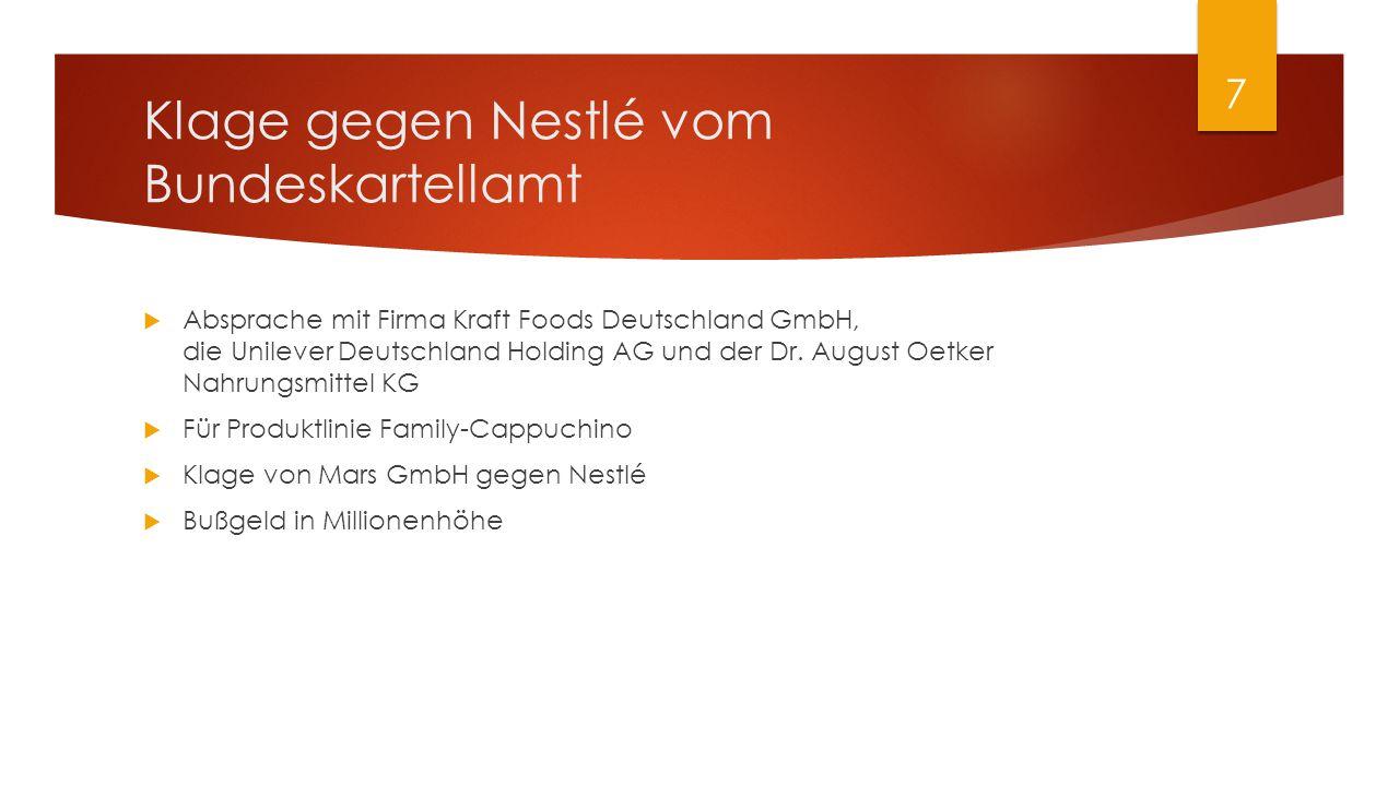 Klage gegen Nestlé vom Bundeskartellamt  Absprache mit Firma Kraft Foods Deutschland GmbH, die Unilever Deutschland Holding AG und der Dr.
