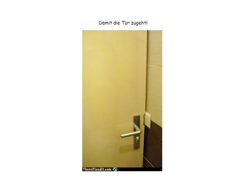 Damit die Tür zugeht!