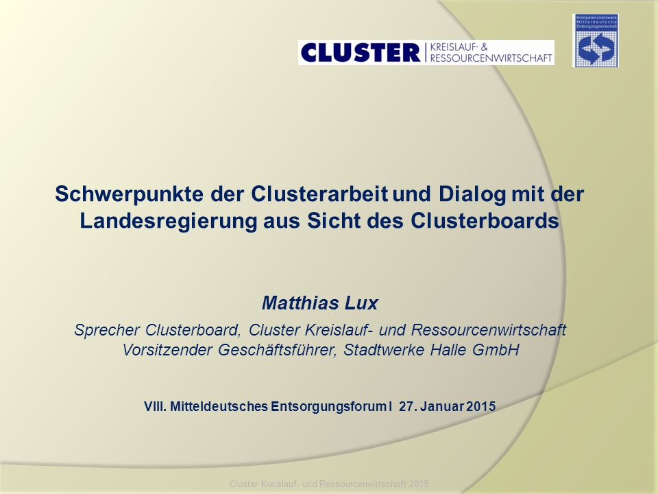 Schwerpunkte der Clusterarbeit und Dialog mit der Landesregierung aus Sicht des Clusterboards Matthias Lux Sprecher Clusterboard, Cluster Kreislauf- u
