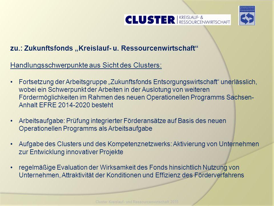 """zu.: Zukunftsfonds """"Kreislauf- u. Ressourcenwirtschaft"""" Handlungsschwerpunkte aus Sicht des Clusters: Fortsetzung der Arbeitsgruppe """"Zukunftsfonds Ent"""