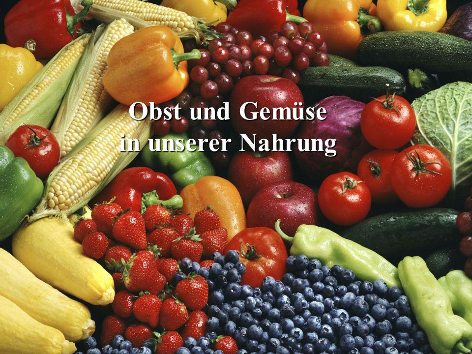 Obst und Gemüse Obst und Gemüse in unserer Nahrung in unserer Nahrung