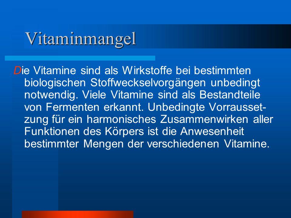 Vitaminmangel Die Vitamine sind als Wirkstoffe bei bestimmten biologischen Stoffweckselvorgängen unbedingt notwendig. Viele Vitamine sind als Bestandt