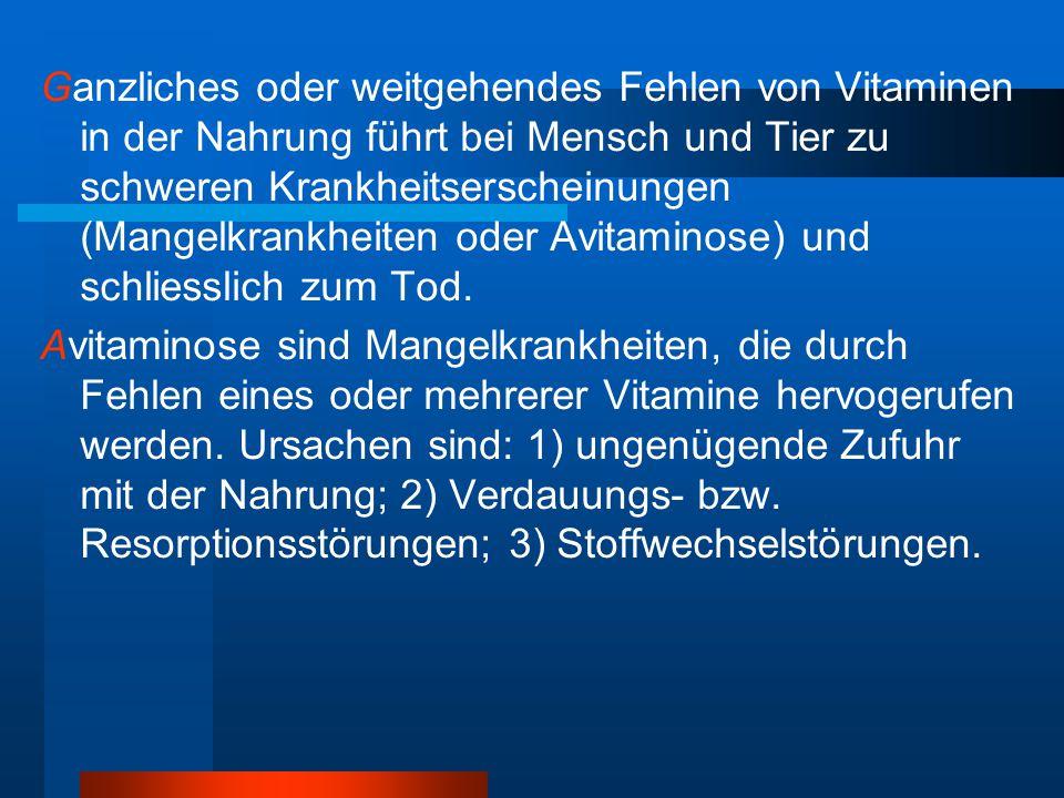 Ganzliches oder weitgehendes Fehlen von Vitaminen in der Nahrung führt bei Mensch und Tier zu schweren Krankheitserscheinungen (Mangelkrankheiten oder