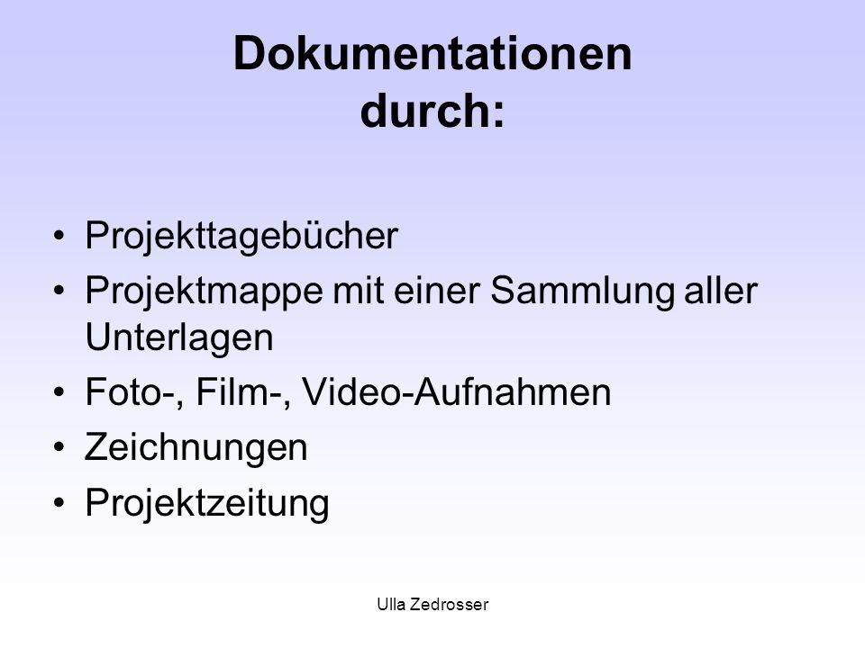 Ulla Zedrosser Dokumentationen durch: Projekttagebücher Projektmappe mit einer Sammlung aller Unterlagen Foto-, Film-, Video-Aufnahmen Zeichnungen Projektzeitung