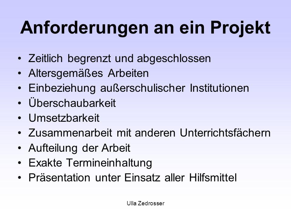 Ulla Zedrosser Anforderungen an ein Projekt Zeitlich begrenzt und abgeschlossen Altersgemäßes Arbeiten Einbeziehung außerschulischer Institutionen Übe