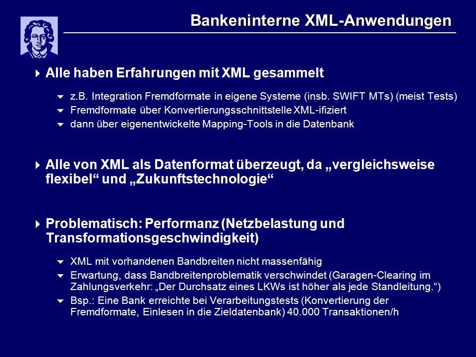 Bankeninterne XML-Anwendungen  Alle haben Erfahrungen mit XML gesammelt  z.B.