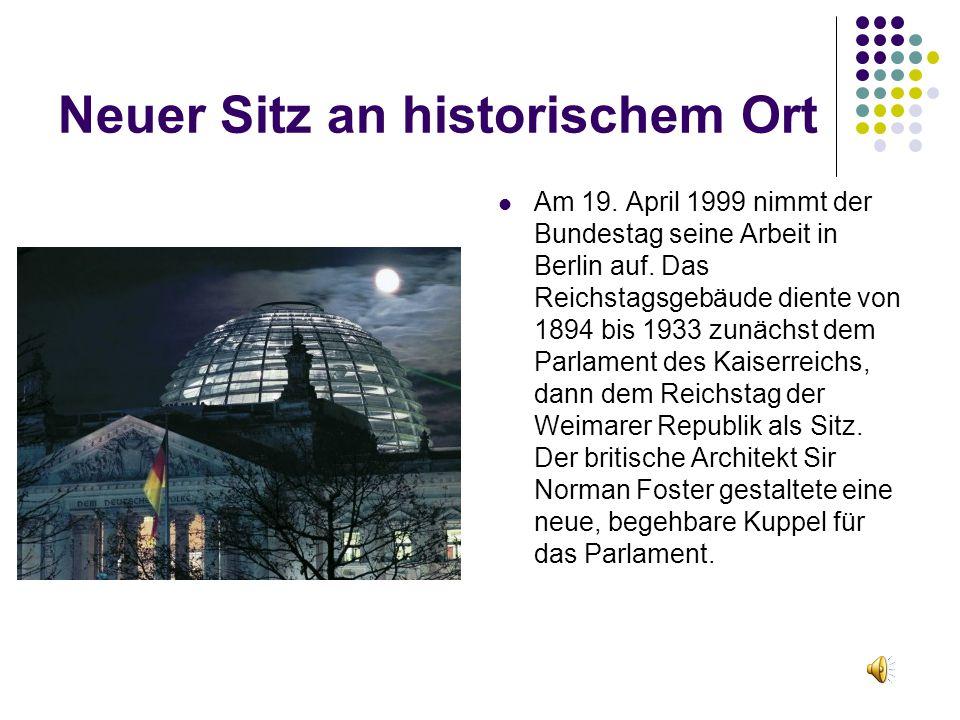 Neuer Sitz an historischem Ort Am 19. April 1999 nimmt der Bundestag seine Arbeit in Berlin auf. Das Reichstagsgebäude diente von 1894 bis 1933 zunäch