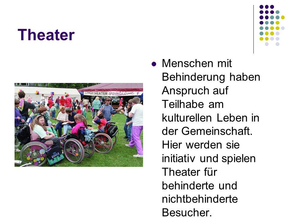 Theater Menschen mit Behinderung haben Anspruch auf Teilhabe am kulturellen Leben in der Gemeinschaft. Hier werden sie initiativ und spielen Theater f