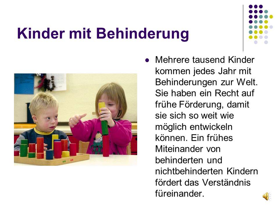 Kinder mit Behinderung Mehrere tausend Kinder kommen jedes Jahr mit Behinderungen zur Welt. Sie haben ein Recht auf frühe Förderung, damit sie sich so
