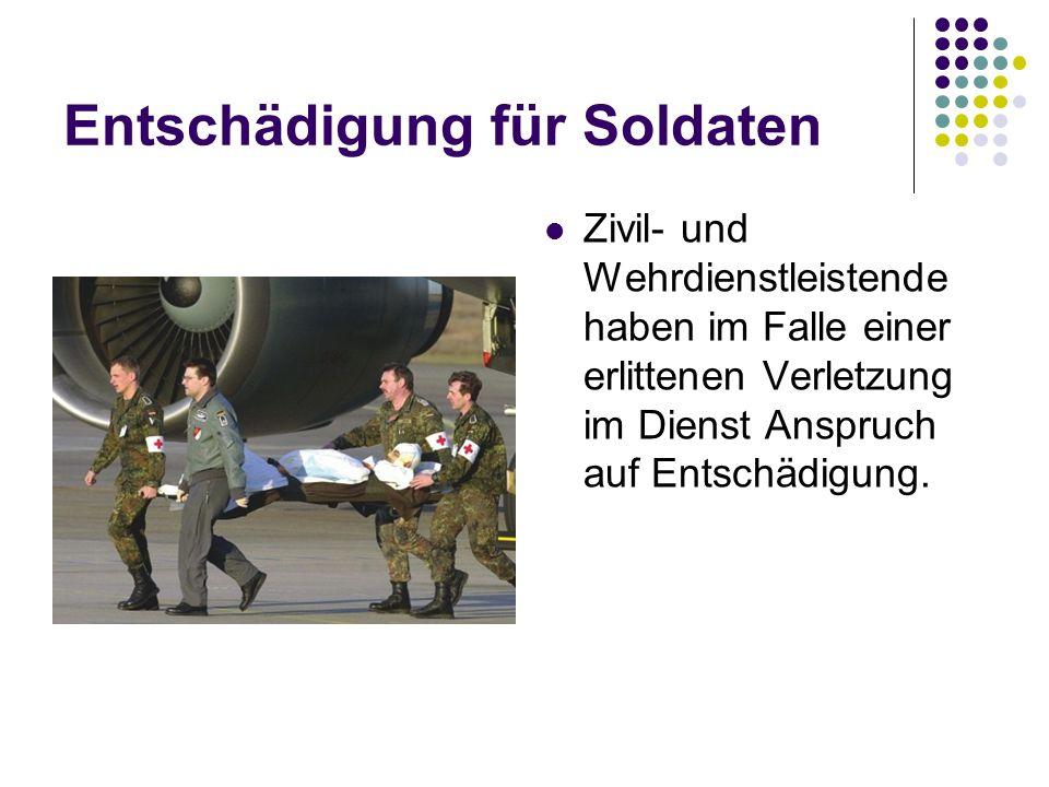 Entschädigung für Soldaten Zivil- und Wehrdienstleistende haben im Falle einer erlittenen Verletzung im Dienst Anspruch auf Entschädigung.
