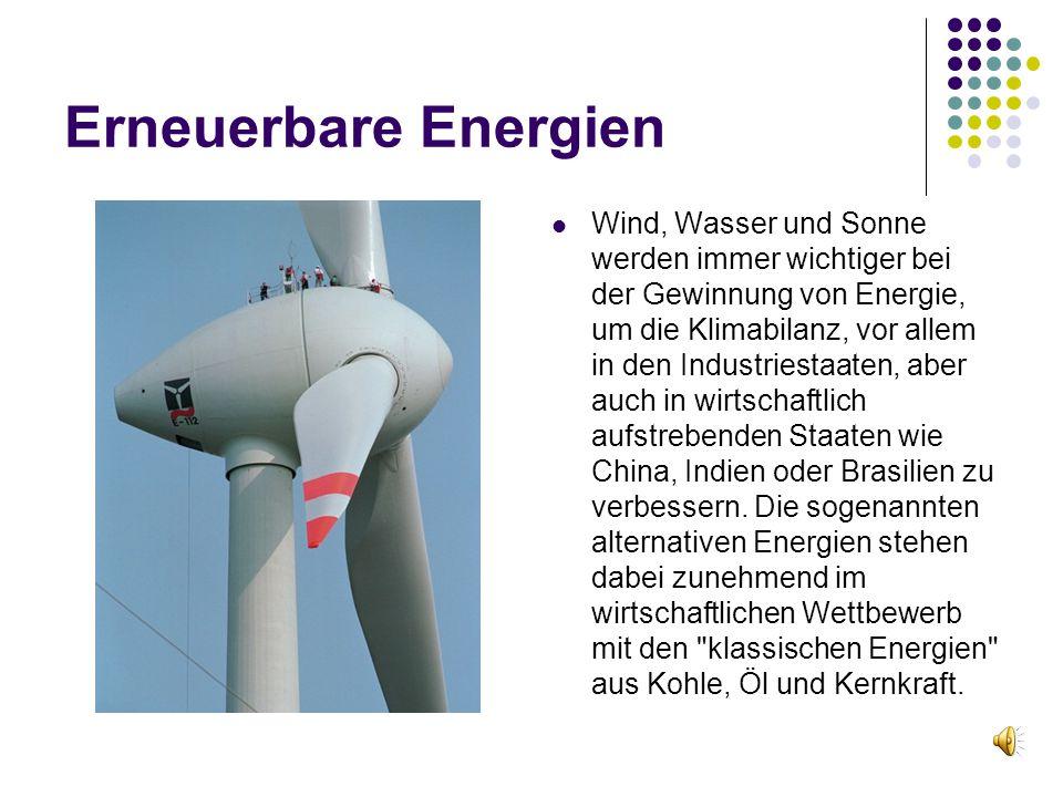 Erneuerbare Energien Wind, Wasser und Sonne werden immer wichtiger bei der Gewinnung von Energie, um die Klimabilanz, vor allem in den Industriestaate