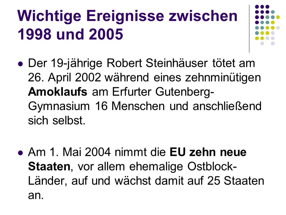 Wichtige Ereignisse zwischen 1998 und 2005 Der 19-jährige Robert Steinhäuser tötet am 26. April 2002 während eines zehnminütigen Amoklaufs am Erfurter