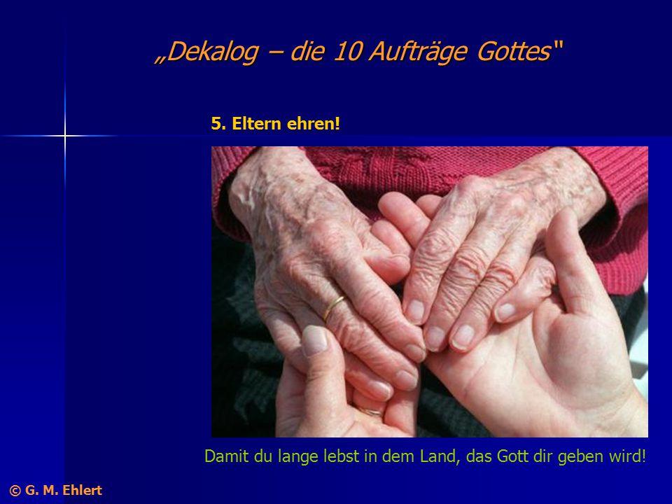 """""""Dekalog – die 10 Aufträge Gottes"""" 5. Eltern ehren! Damit du lange lebst in dem Land, das Gott dir geben wird! © G. M. Ehlert"""