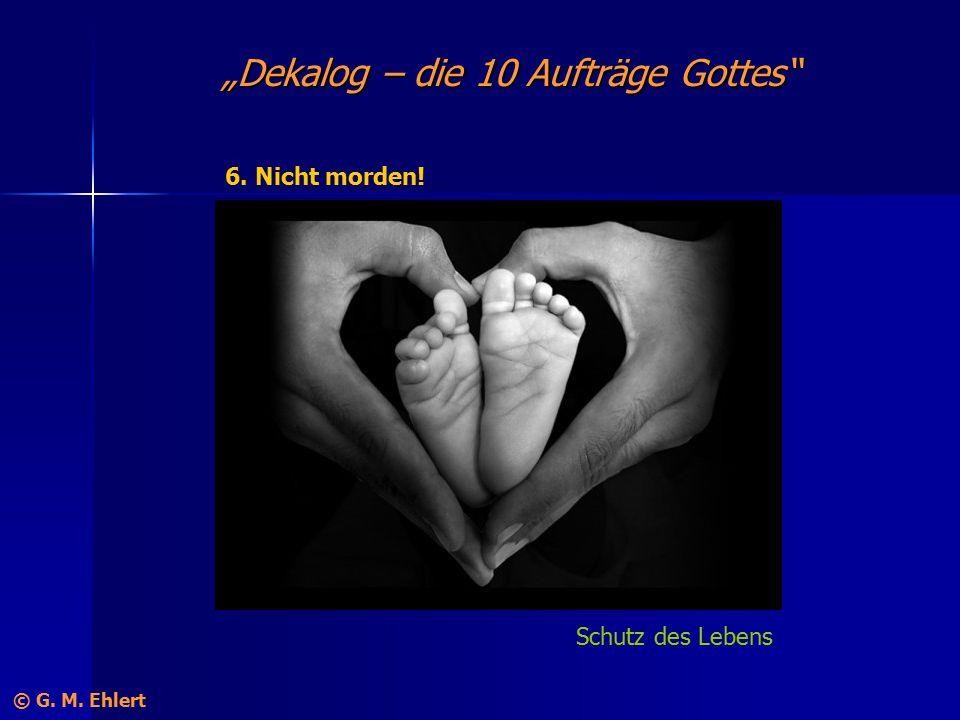 """""""Dekalog – die 10 Aufträge Gottes"""" 6. Nicht morden! Schutz des Lebens © G. M. Ehlert"""