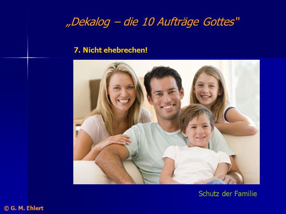 """""""Dekalog – die 10 Aufträge Gottes"""" 7. Nicht ehebrechen! Schutz der Familie © G. M. Ehlert"""