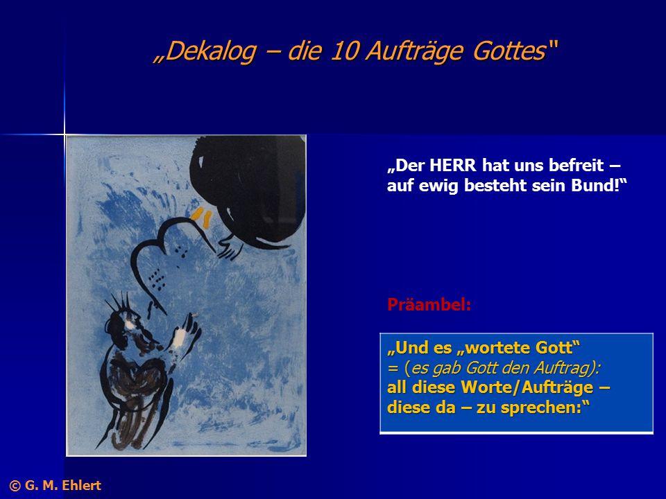 """""""Dekalog – die 10 Aufträge Gottes"""" """"Der HERR hat uns befreit – auf ewig besteht sein Bund!"""" Präambel: © G. M. Ehlert """"Und es """"wortete Gott"""" = (es gab"""