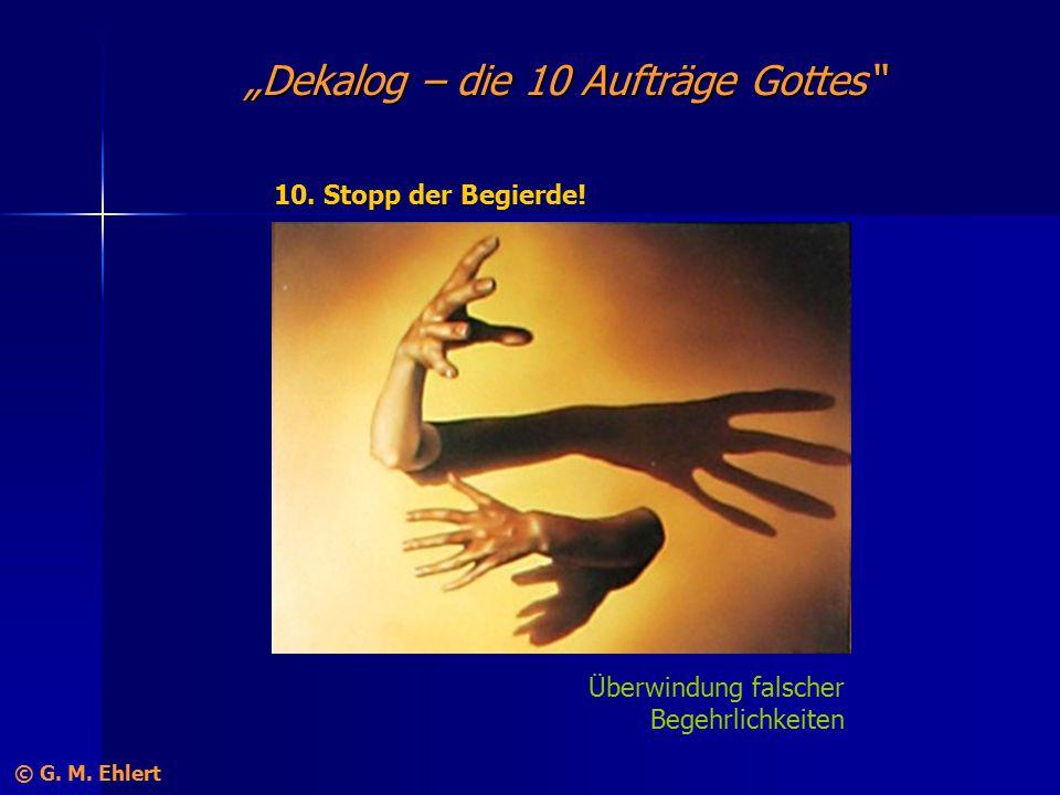 """""""Dekalog – die 10 Aufträge Gottes"""" 10. Stopp der Begierde! Überwindung falscher Begehrlichkeiten © G. M. Ehlert"""