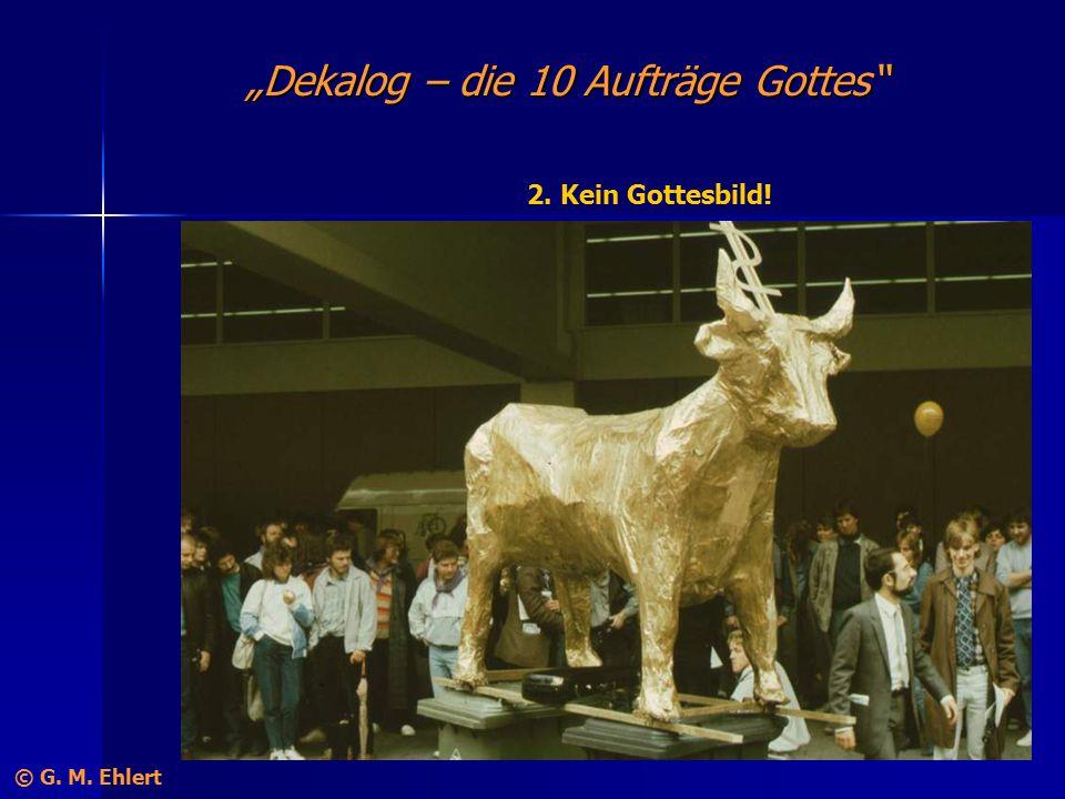"""""""Dekalog – die 10 Aufträge Gottes"""" 2. Kein Gottesbild! © G. M. Ehlert"""