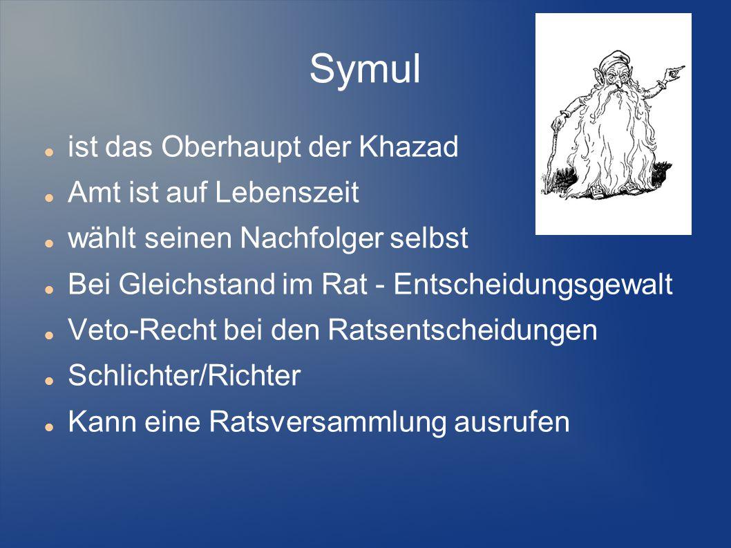 Symul ist das Oberhaupt der Khazad Amt ist auf Lebenszeit wählt seinen Nachfolger selbst Bei Gleichstand im Rat - Entscheidungsgewalt Veto-Recht bei den Ratsentscheidungen Schlichter/Richter Kann eine Ratsversammlung ausrufen