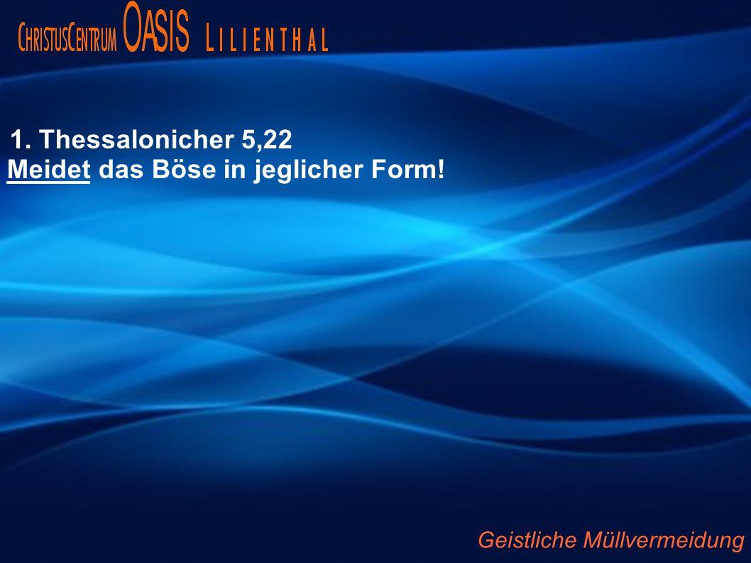 1. Thessalonicher 5,22 Meidet das Böse in jeglicher Form! Geistliche Müllvermeidung