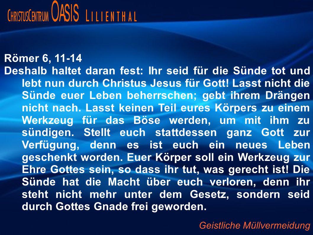 Römer 6, 11-14 Deshalb haltet daran fest: Ihr seid für die Sünde tot und lebt nun durch Christus Jesus für Gott.