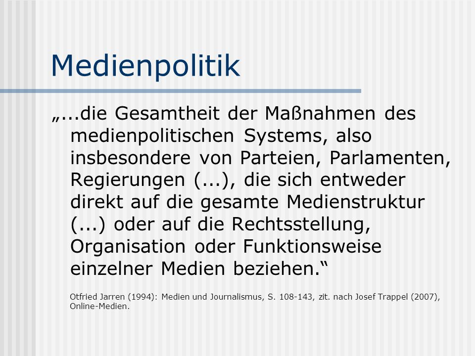 """Medienpolitik """"...die Gesamtheit der Maßnahmen des medienpolitischen Systems, also insbesondere von Parteien, Parlamenten, Regierungen (...), die sich"""