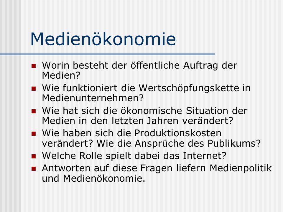 Medienökonomie Worin besteht der öffentliche Auftrag der Medien? Wie funktioniert die Wertschöpfungskette in Medienunternehmen? Wie hat sich die ökono