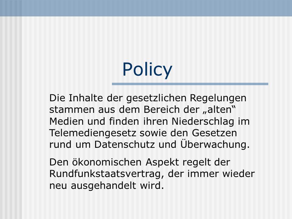 """Policy Die Inhalte der gesetzlichen Regelungen stammen aus dem Bereich der """"alten"""" Medien und finden ihren Niederschlag im Telemediengesetz sowie den"""